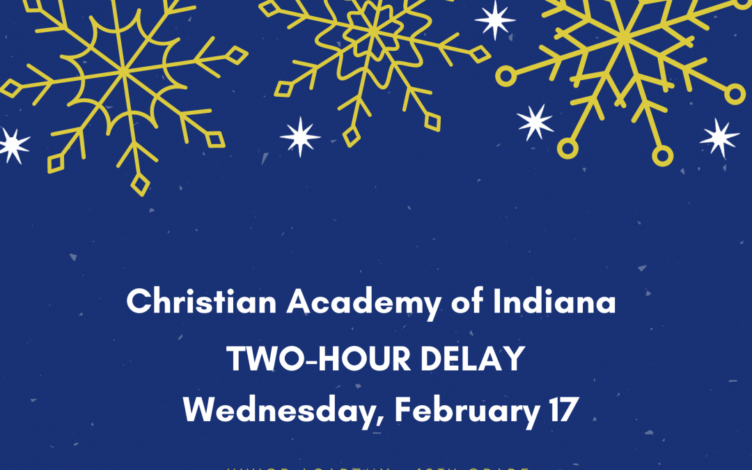 Christian Academy of Indiana Two-Hour Delay, February 17