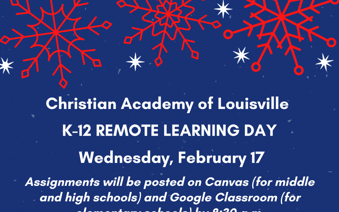 Christian Academy School System | Christian Academy of Louisville | Remote Learning Day | Junior Academies Closed | | February 17, 2021